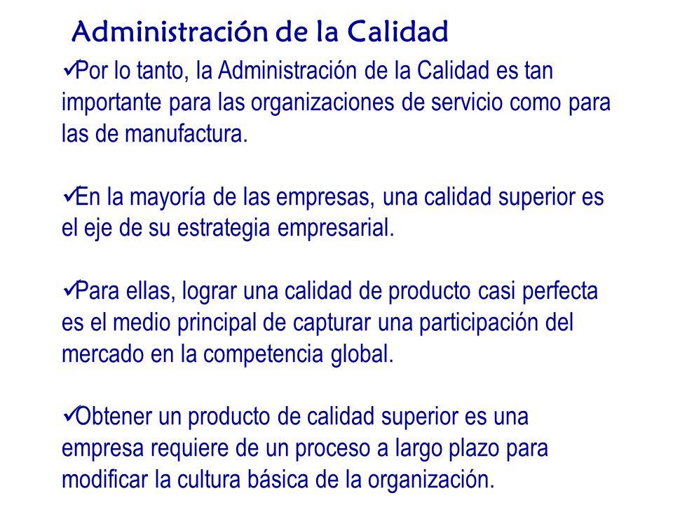 Por lo tanto, la Administración de la Calidad es tan importante para las organizaciones de servicio como para las de manufactura.