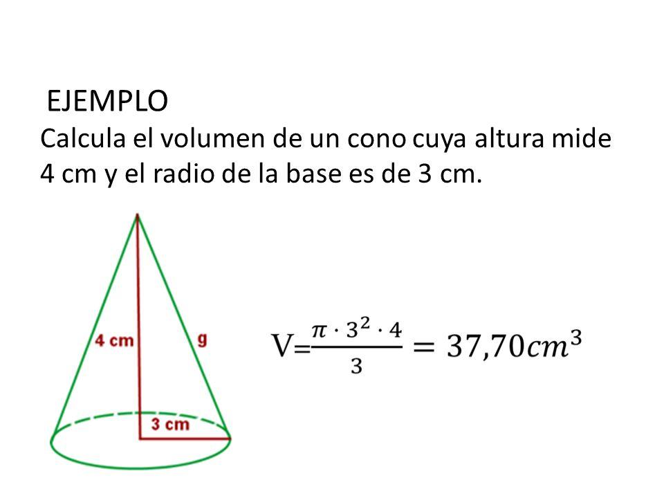 Calcula el volumen de un cono cuya altura mide 4 cm y el radio de la base es de 3 cm. EJEMPLO