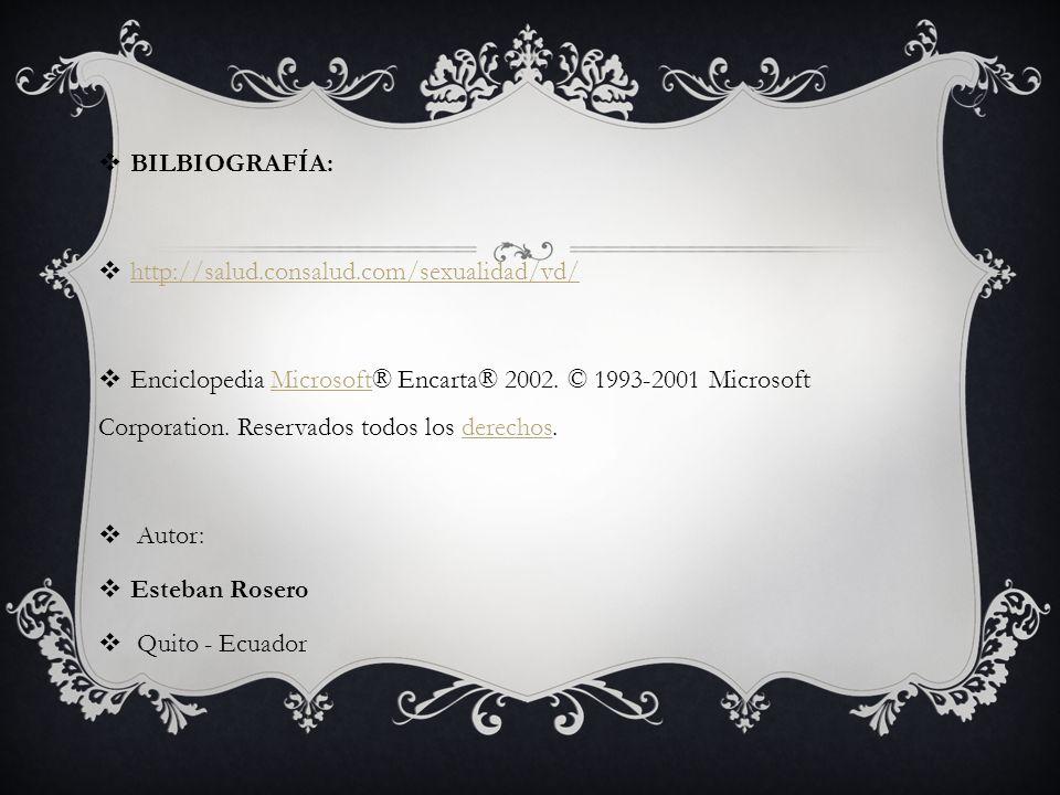 BILBIOGRAFÍA: http://salud.consalud.com/sexualidad/vd/ Enciclopedia Microsoft® Encarta® 2002.