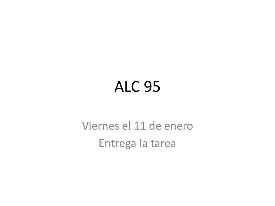 ALC 95 Viernes el 11 de enero Entrega la tarea