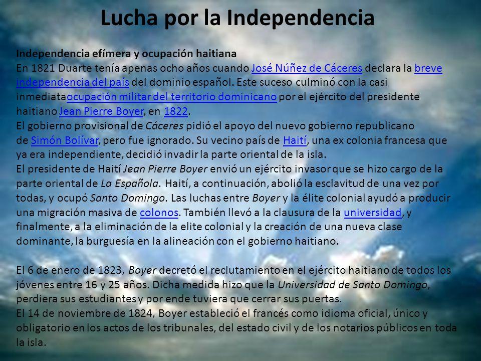 Lucha por la Independencia Independencia efímera y ocupación haitiana En 1821 Duarte tenía apenas ocho años cuando José Núñez de Cáceres declara la br
