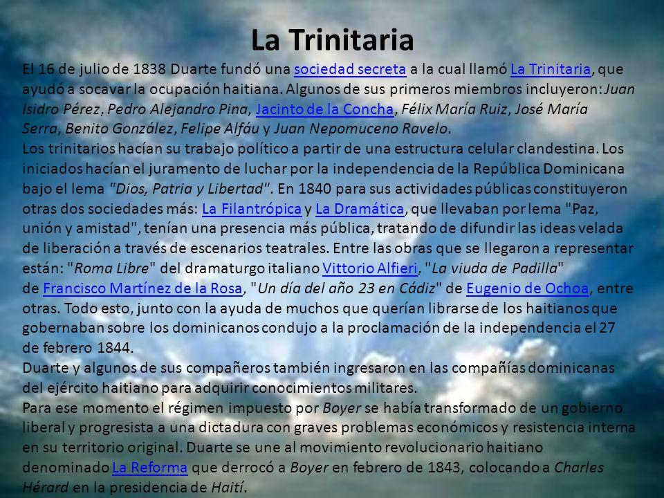 La Trinitaria El 16 de julio de 1838 Duarte fundó una sociedad secreta a la cual llamó La Trinitaria, que ayudó a socavar la ocupación haitiana. Algun