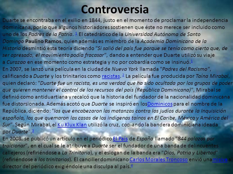 Controversia Duarte se encontraba en el exilio en 1844, justo en el momento de proclamar la independencia dominicana, por lo que algunos historiadores