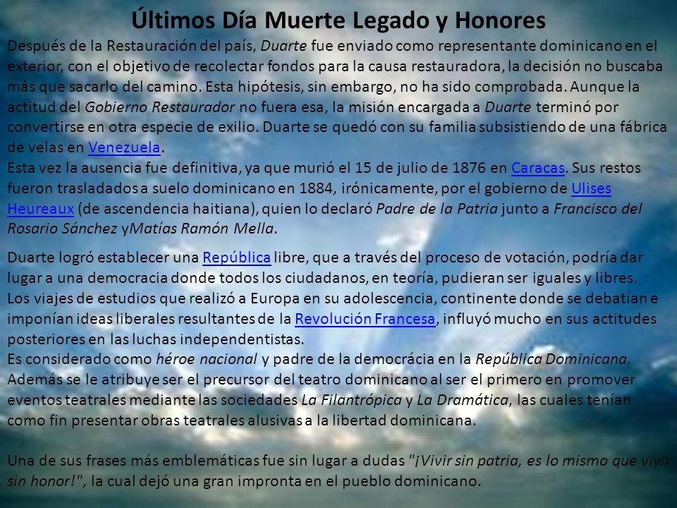 Últimos Día Muerte Legado y Honores Después de la Restauración del país, Duarte fue enviado como representante dominicano en el exterior, con el objet