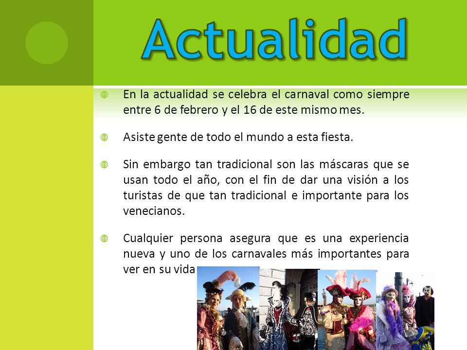 En la actualidad se celebra el carnaval como siempre entre 6 de febrero y el 16 de este mismo mes. Asiste gente de todo el mundo a esta fiesta. Sin em