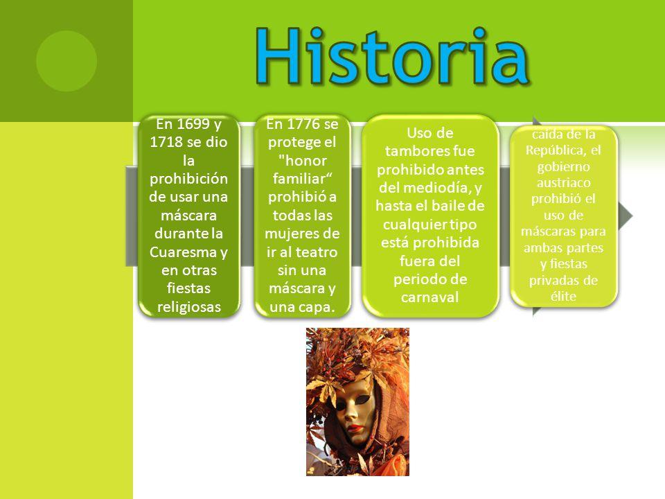 En 1699 y 1718 se dio la prohibición de usar una máscara durante la Cuaresma y en otras fiestas religiosas En 1776 se protege el