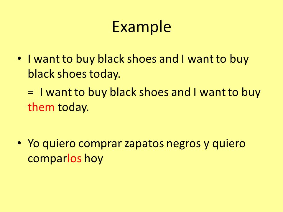 Example I want to buy black shoes and I want to buy black shoes today.