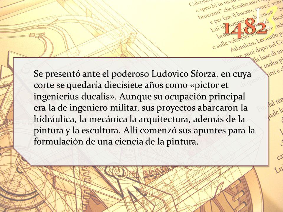 Se presentó ante el poderoso Ludovico Sforza, en cuya corte se quedaría diecisiete años como «pictor et ingenierius ducalis».