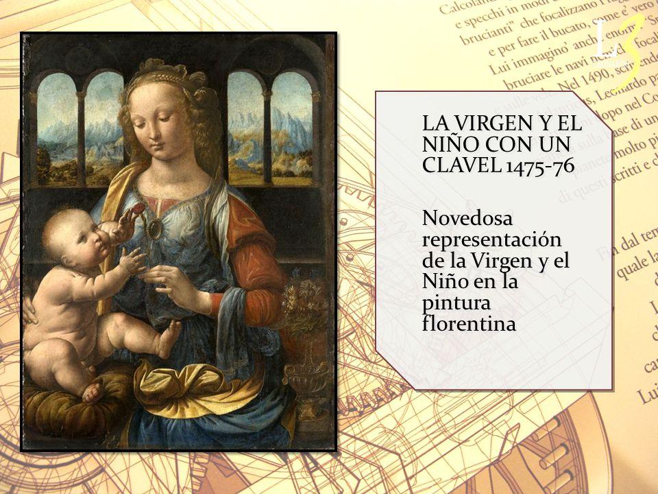 LA VIRGEN Y EL NIÑO CON UN CLAVEL 1475-76 Novedosa representación de la Virgen y el Niño en la pintura florentina LA VIRGEN Y EL NIÑO CON UN CLAVEL 1475-76 Novedosa representación de la Virgen y el Niño en la pintura florentina