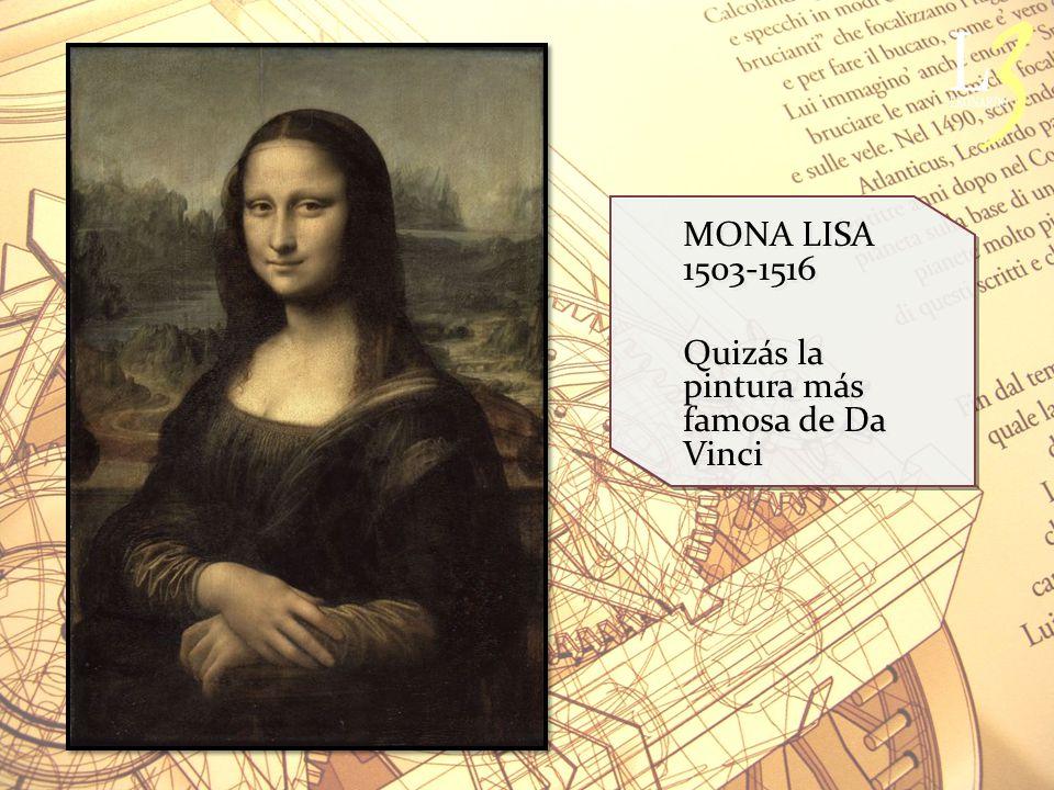 MONA LISA 1503-1516 Quizás la pintura más famosa de Da Vinci MONA LISA 1503-1516 Quizás la pintura más famosa de Da Vinci