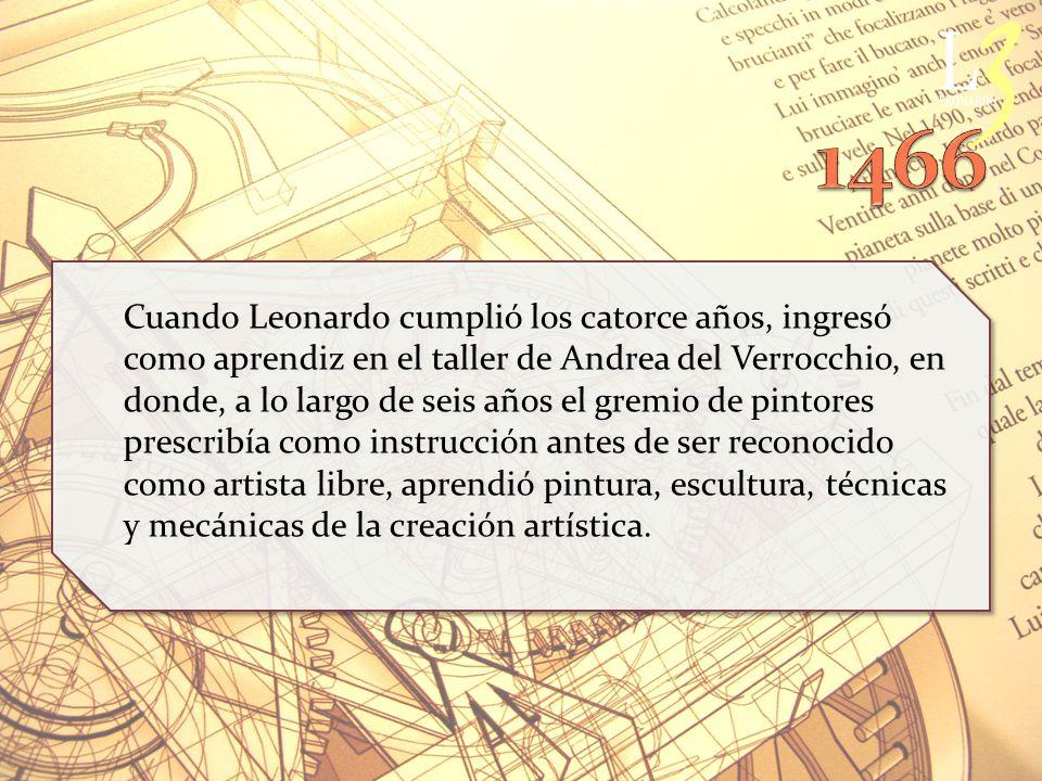 Cuando Leonardo cumplió los catorce años, ingresó como aprendiz en el taller de Andrea del Verrocchio, en donde, a lo largo de seis años el gremio de pintores prescribía como instrucción antes de ser reconocido como artista libre, aprendió pintura, escultura, técnicas y mecánicas de la creación artística.