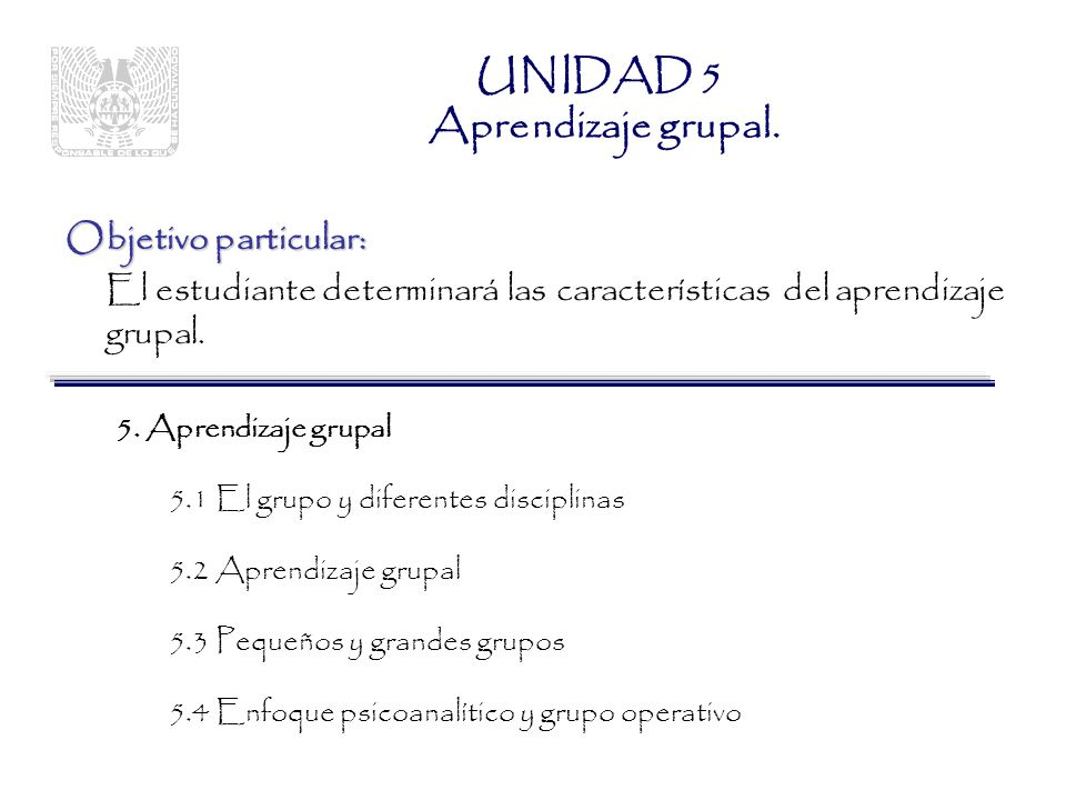 Objetivo particular: El estudiante determinará las características del aprendizaje grupal.