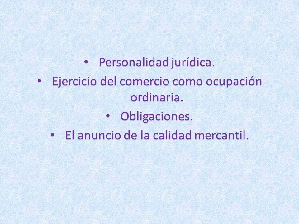 Personalidad jurídica. Personalidad jurídica. Ejercicio del comercio como ocupación ordinaria. Ejercicio del comercio como ocupación ordinaria. Obliga
