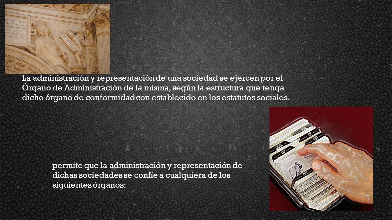La administración y representación de una sociedad se ejercen por el Órgano de Administración de la misma, según la estructura que tenga dicho órgano