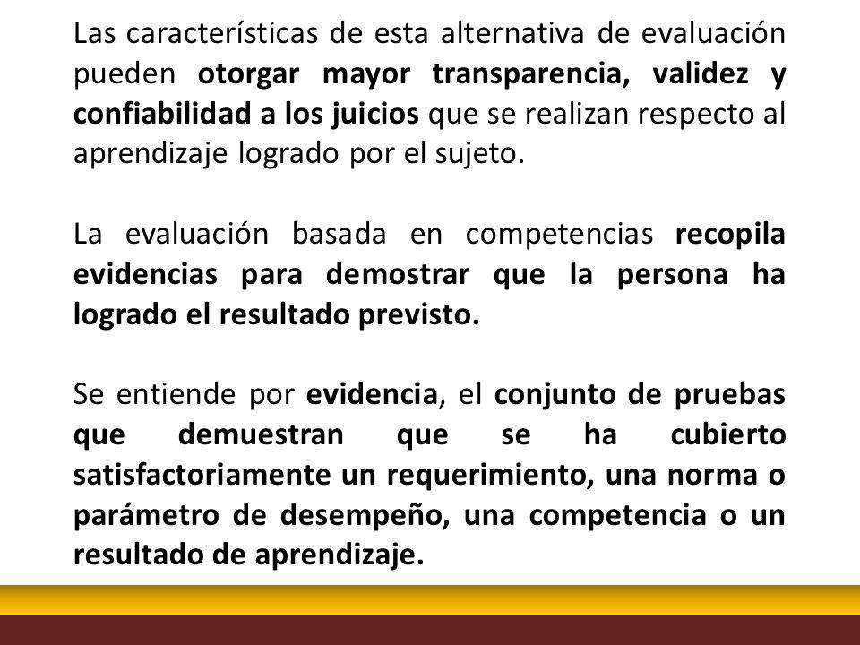 Las características de esta alternativa de evaluación pueden otorgar mayor transparencia, validez y confiabilidad a los juicios que se realizan respec