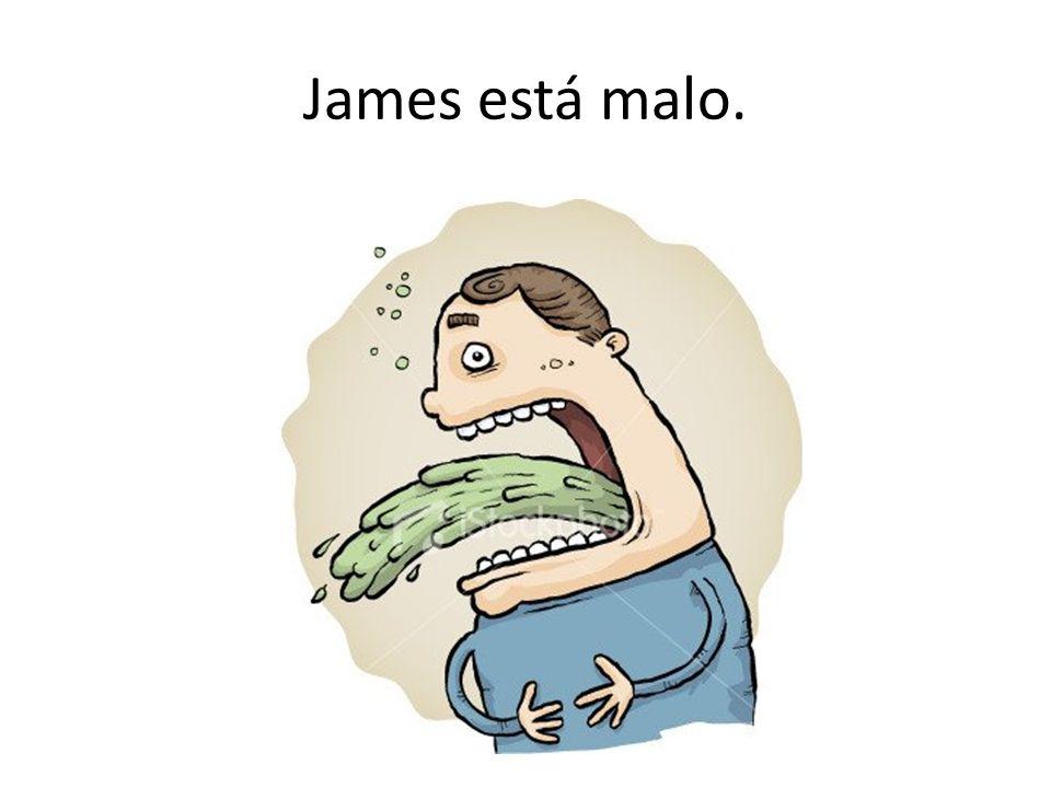 James está malo.