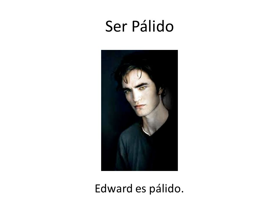Ser Pálido Edward es pálido.