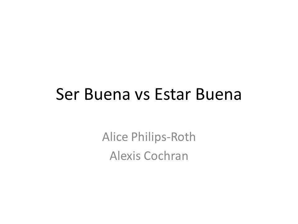 Ser Buena vs Estar Buena Alice Philips-Roth Alexis Cochran