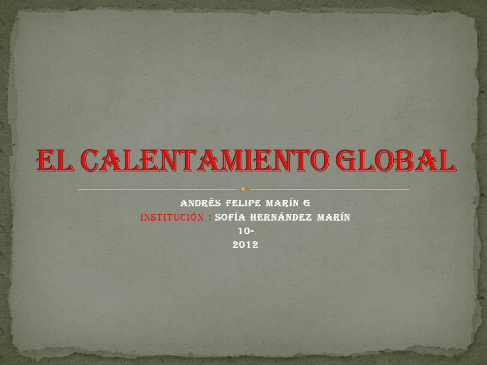 Andrés Felipe Marín g Institución : Sofía Hernández Marín 10- 2012