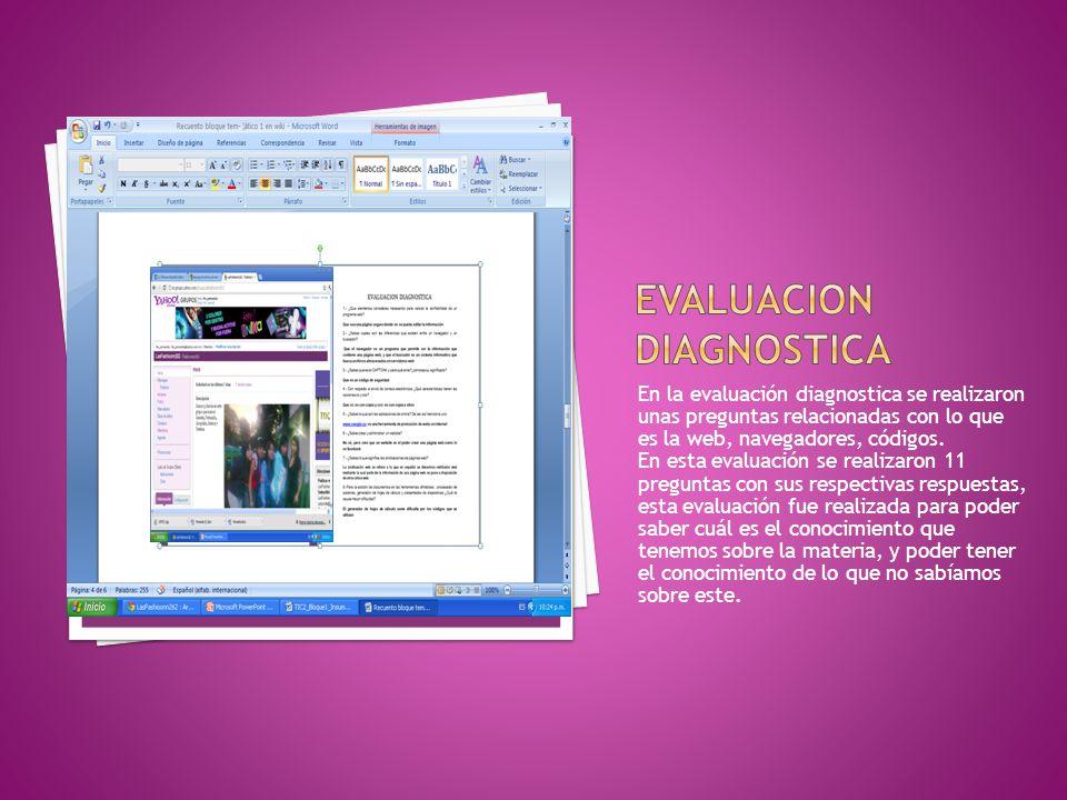 En la evaluación diagnostica se realizaron unas preguntas relacionadas con lo que es la web, navegadores, códigos. En esta evaluación se realizaron 11