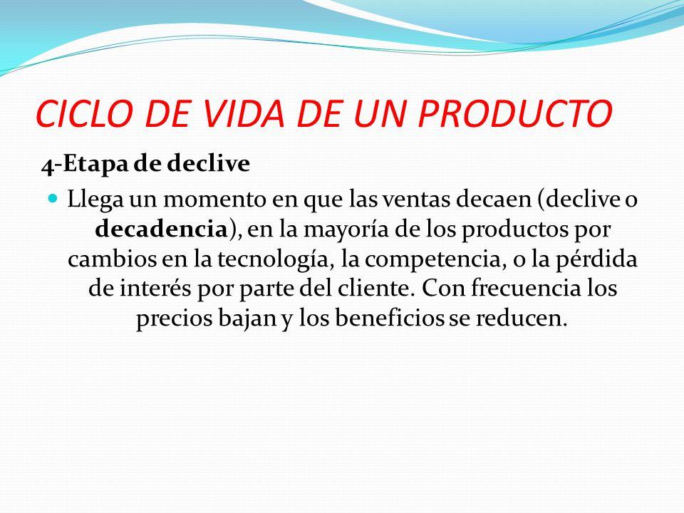 CICLO DE VIDA DE UN PRODUCTO 4-Etapa de declive Llega un momento en que las ventas decaen (declive o decadencia), en la mayoría de los productos por c