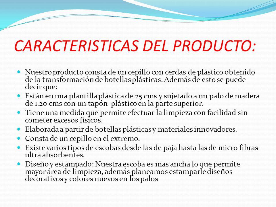 CARACTERISTICAS DEL PRODUCTO: Nuestro producto consta de un cepillo con cerdas de plástico obtenido de la transformación de botellas plásticas. Además