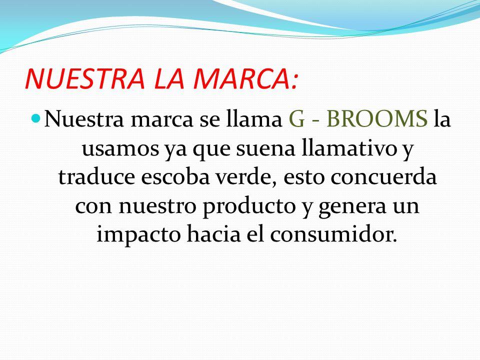 NUESTRA LA MARCA: Nuestra marca se llama G - BROOMS la usamos ya que suena llamativo y traduce escoba verde, esto concuerda con nuestro producto y gen