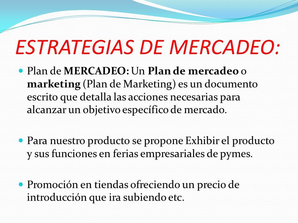 ESTRATEGIAS DE MERCADEO: Plan de MERCADEO: Un Plan de mercadeo o marketing (Plan de Marketing) es un documento escrito que detalla las acciones necesa