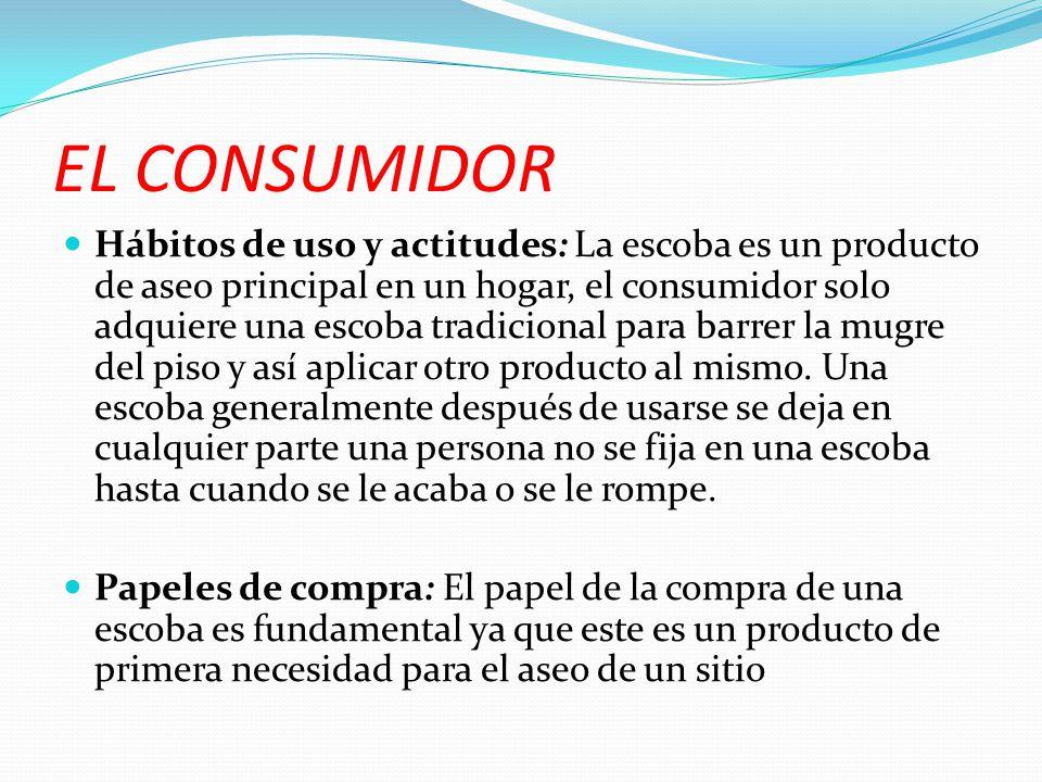 EL CONSUMIDOR Hábitos de uso y actitudes: La escoba es un producto de aseo principal en un hogar, el consumidor solo adquiere una escoba tradicional p