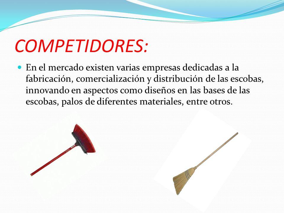 COMPETIDORES: En el mercado existen varias empresas dedicadas a la fabricación, comercialización y distribución de las escobas, innovando en aspectos