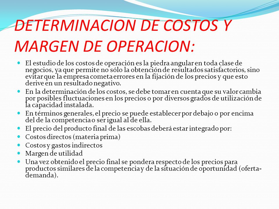 DETERMINACION DE COSTOS Y MARGEN DE OPERACION: El estudio de los costos de operación es la piedra angular en toda clase de negocios, ya que permite no