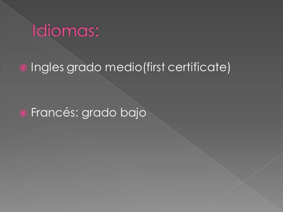 Ingles grado medio(first certificate) Francés: grado bajo