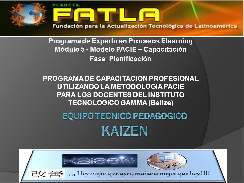 Programa de Experto en Procesos Elearning Módulo 5 - Modelo PACIE – Capacitación Fase Planificación PROGRAMA DE CAPACITACION PROFESIONAL UTILIZANDO LA METODOLOGIA PACIE PARA LOS DOCENTES DEL INSTITUTO TECNOLOGICO GAMMA (Belize)