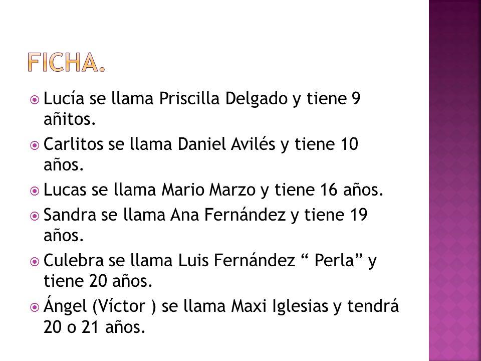 Lucía se llama Priscilla Delgado y tiene 9 añitos. Carlitos se llama Daniel Avilés y tiene 10 años. Lucas se llama Mario Marzo y tiene 16 años. Sandra
