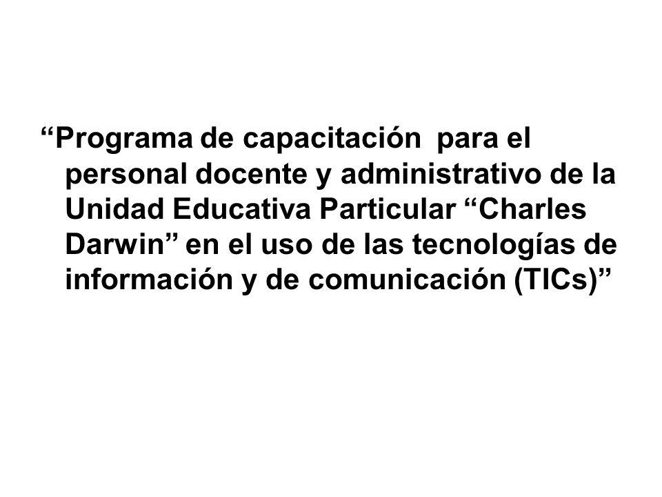 Programa de capacitación para el personal docente y administrativo de la Unidad Educativa Particular Charles Darwin en el uso de las tecnologías de in
