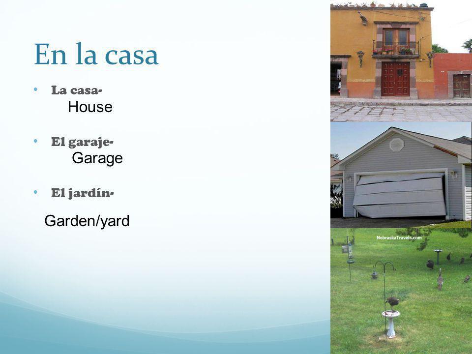 En la casa La casa- El garaje- El jardín- House Garage Garden/yard