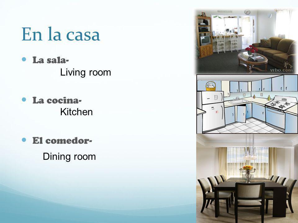 En la casa La sala- La cocina- El comedor- Living room Kitchen Dining room