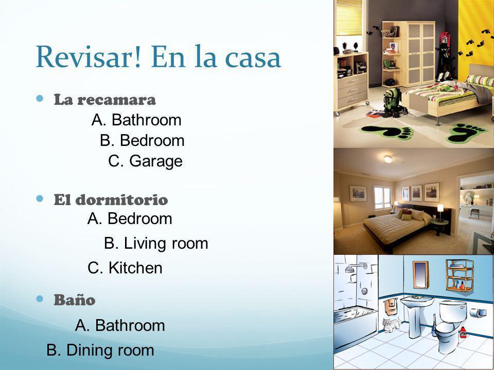 Revisar! En la casa La recamara El dormitorio Baño A. Bathroom B. Bedroom A. Bedroom B. Living room A. Bathroom B. Dining room C. Garage C. Kitchen