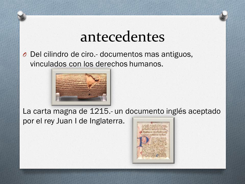 antecedentes O Del cilindro de ciro.- documentos mas antiguos, vinculados con los derechos humanos. La carta magna de 1215.- un documento inglés acept