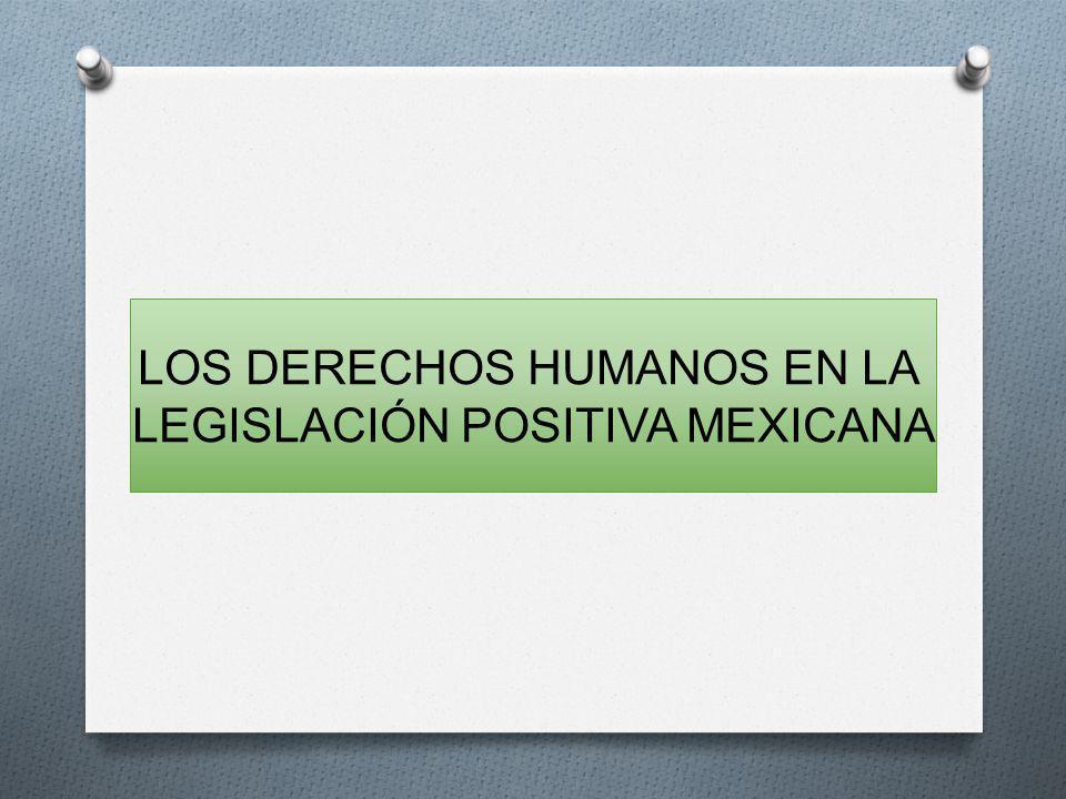 LOS DERECHOS HUMANOS EN LA LEGISLACIÓN POSITIVA MEXICANA