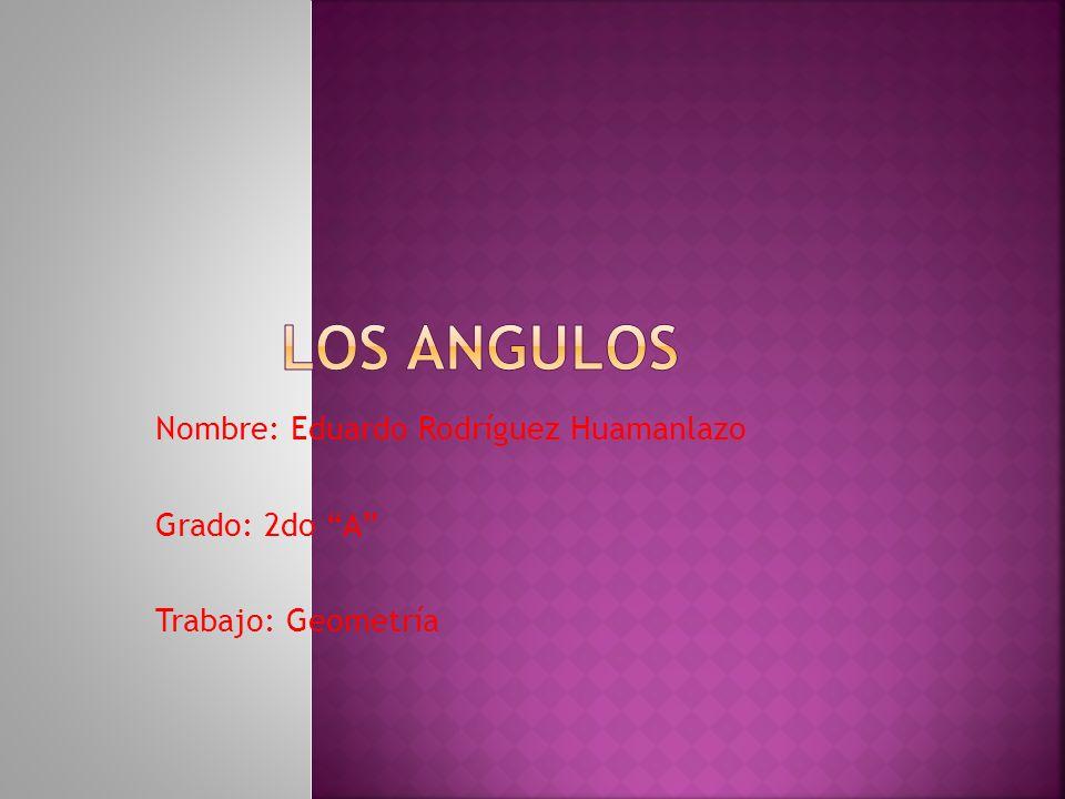 Nombre: Eduardo Rodríguez Huamanlazo Grado: 2do A Trabajo: Geometría