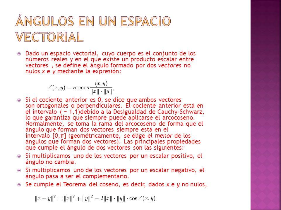 Dado un espacio vectorial, cuyo cuerpo es el conjunto de los números reales y en el que existe un producto escalar entre vectores, se define el ángulo