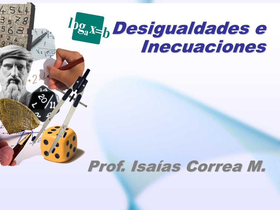 Desigualdades e Inecuaciones Prof. Isaías Correa M.