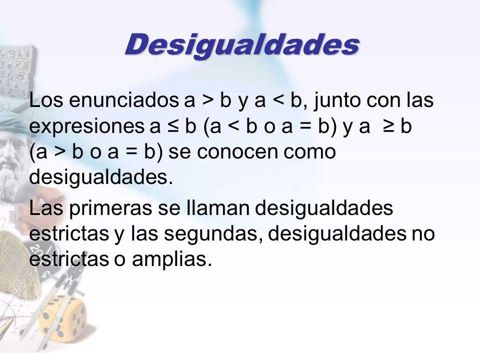 Desigualdades Los enunciados a > b y a b o a = b) se conocen como desigualdades.
