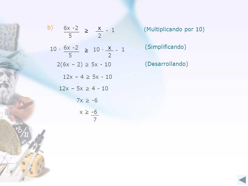 x 2 6x -2 5 1 - (Multiplicando por 10) b) 6x -2 5 x 2 - 10 1 2(6x – 2) 5x - 10 12x – 4 5x - 10 (Simplificando) (Desarrollando) 12x – 5x 4 - 10 7 x -6 7x -6