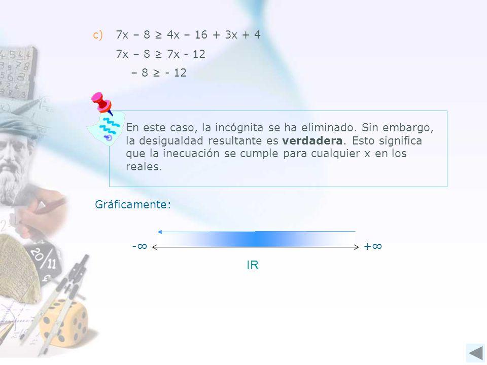 c)7x – 8 4x – 16 + 3x + 4 7x – 8 7x - 12 – 8 - 12 En este caso, la incógnita se ha eliminado.