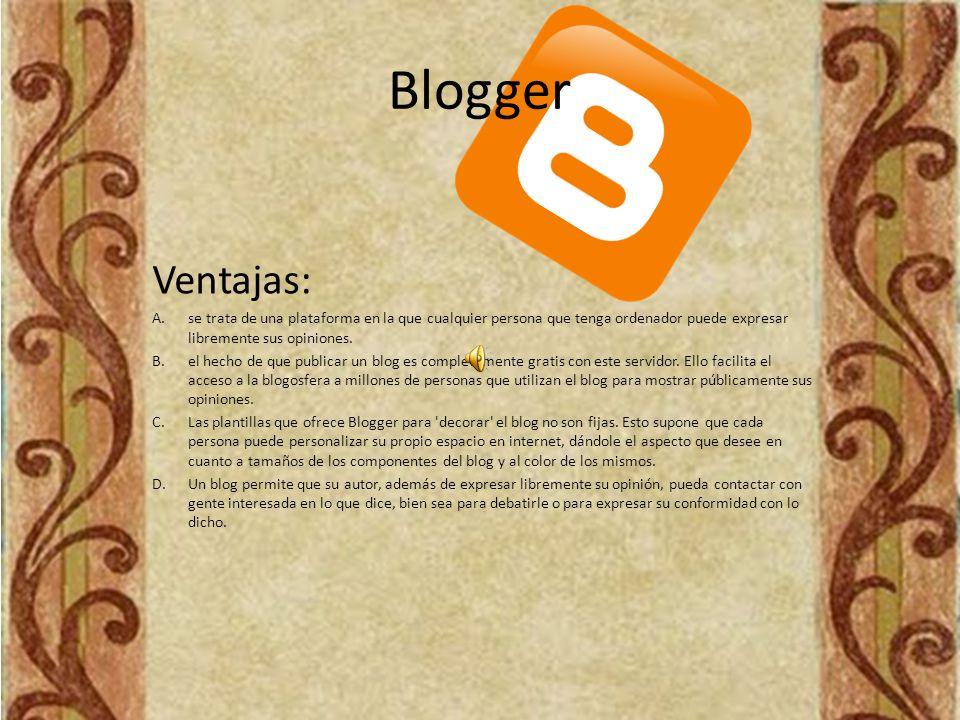 Blogger Ventajas: A.se trata de una plataforma en la que cualquier persona que tenga ordenador puede expresar libremente sus opiniones.