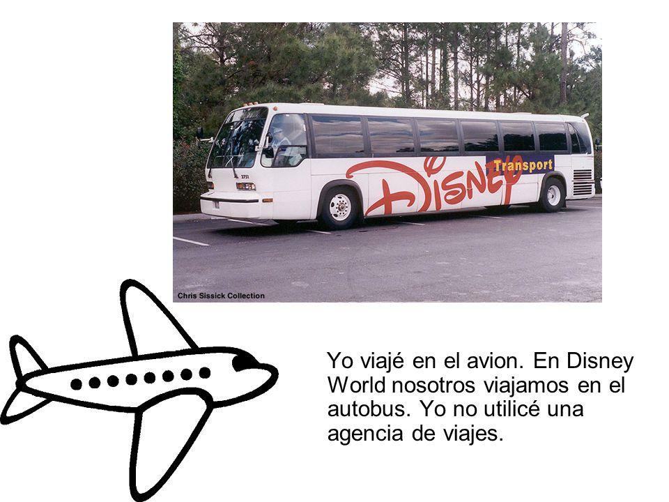 Yo viajé en el avion.En Disney World nosotros viajamos en el autobus.