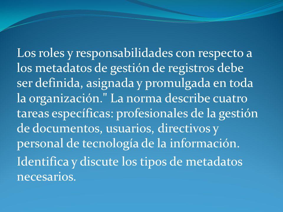 Los roles y responsabilidades con respecto a los metadatos de gestión de registros debe ser definida, asignada y promulgada en toda la organización.