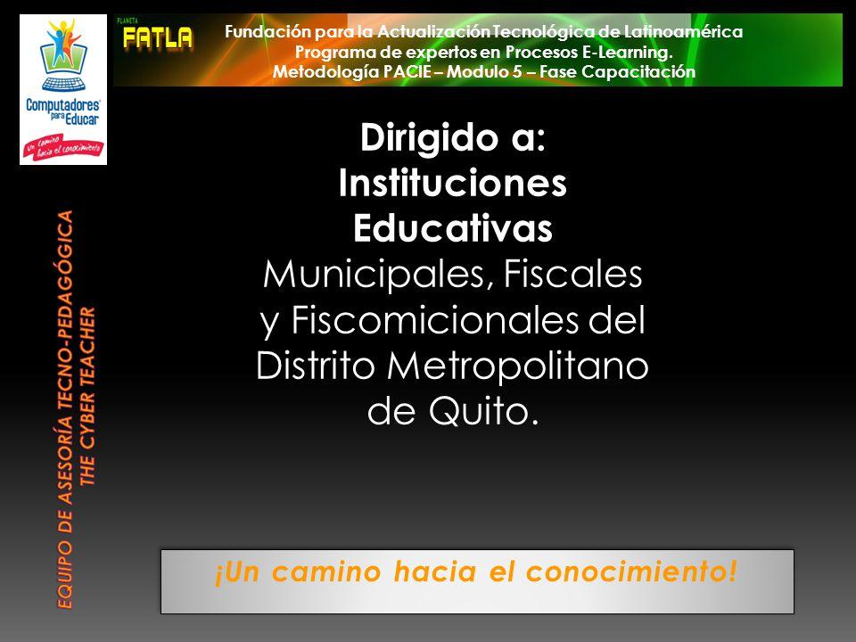 ¡Un camino hacia el conocimiento! Dirigido a: Instituciones Educativas Municipales, Fiscales y Fiscomicionales del Distrito Metropolitano de Quito. Fu